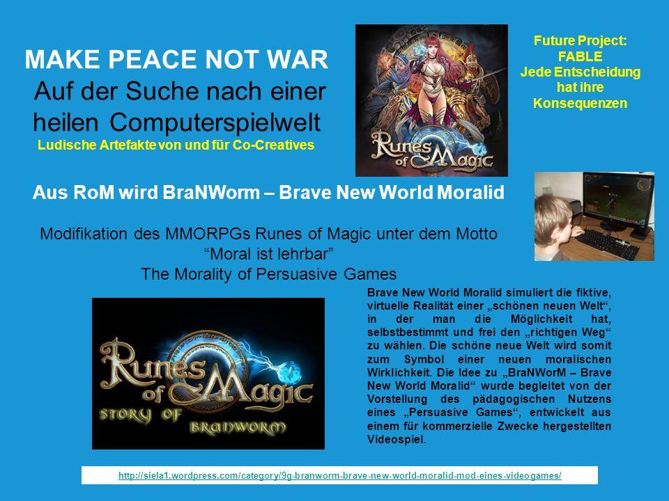 MAKE PEACE NOT WAR Auf der Suche nach einer heilen Computerspielwelt Ludische Artefakte von und für Co-Creatives Aus RoM wird BraNWorm – Brave New Wor