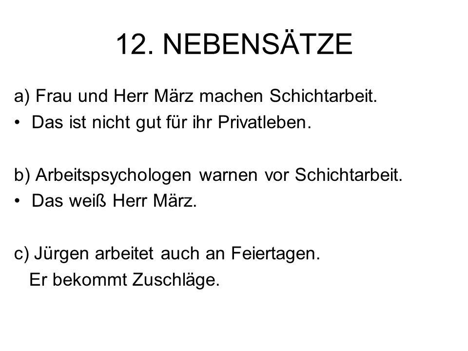 12. NEBENSÄTZE a) Frau und Herr März machen Schichtarbeit. Das ist nicht gut für ihr Privatleben. b) Arbeitspsychologen warnen vor Schichtarbeit. Das