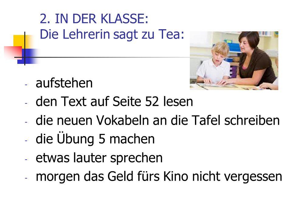 2. IN DER KLASSE: Die Lehrerin sagt zu Tea: - aufstehen - den Text auf Seite 52 lesen - die neuen Vokabeln an die Tafel schreiben - die Übung 5 machen