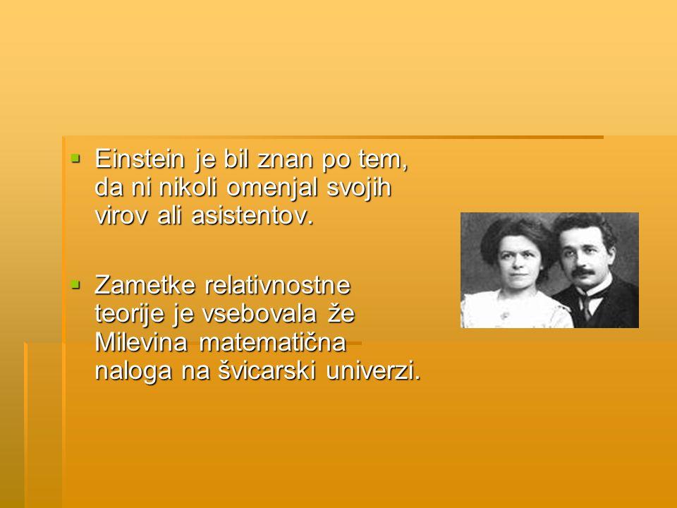 Einstein je bil znan po tem, da ni nikoli omenjal svojih virov ali asistentov. Einstein je bil znan po tem, da ni nikoli omenjal svojih virov ali asis