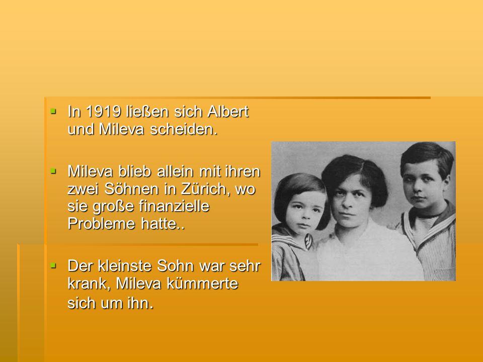 In 1919 ließen sich Albert und Mileva scheiden. In 1919 ließen sich Albert und Mileva scheiden. Mileva blieb allein mit ihren zwei Söhnen in Zürich, w