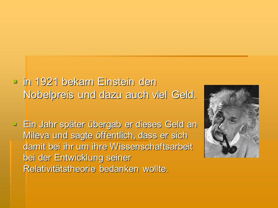 in 1921 bekam Einstein den Nobelpreis und dazu auch viel Geld. in 1921 bekam Einstein den Nobelpreis und dazu auch viel Geld. Ein Jahr später übergab
