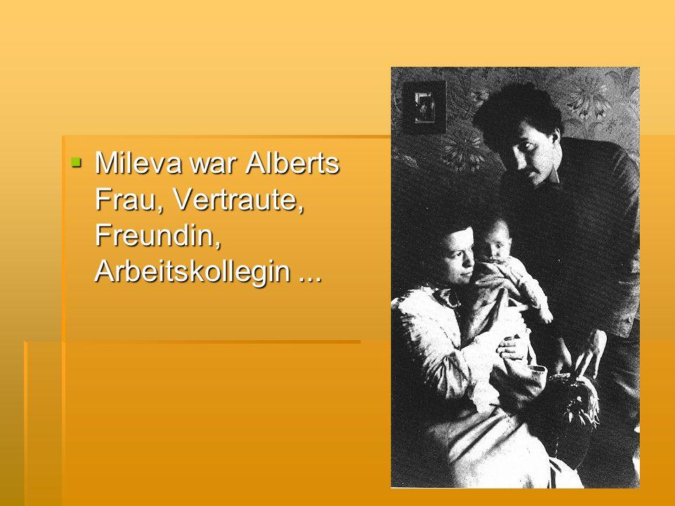 Mileva war Alberts Frau, Vertraute, Freundin, Arbeitskollegin... Mileva war Alberts Frau, Vertraute, Freundin, Arbeitskollegin...