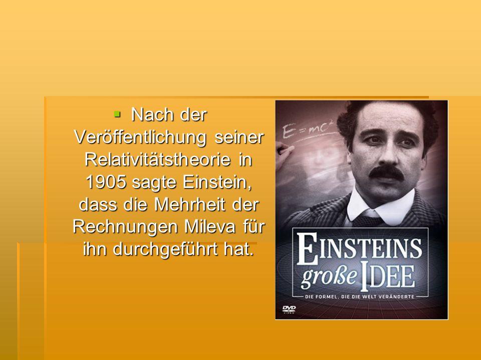 Nach der Veröffentlichung seiner Relativitätstheorie in 1905 sagte Einstein, dass die Mehrheit der Rechnungen Mileva für ihn durchgeführt hat. Nach de