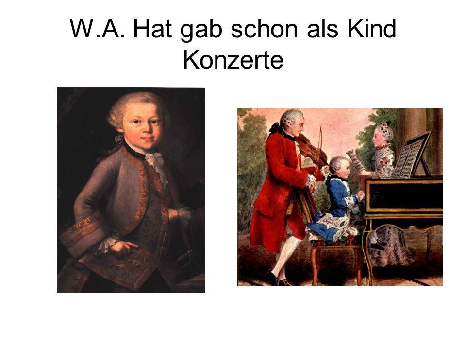 W.A. Hat gab schon als Kind Konzerte