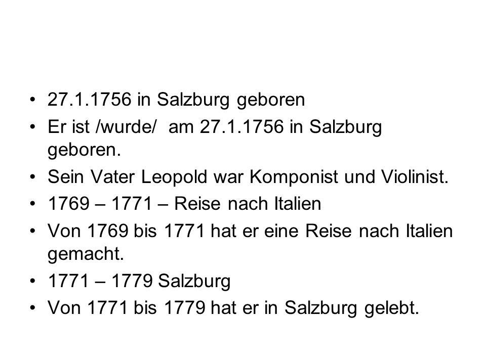 27.1.1756 in Salzburg geboren Er ist /wurde/ am 27.1.1756 in Salzburg geboren. Sein Vater Leopold war Komponist und Violinist. 1769 – 1771 – Reise nac