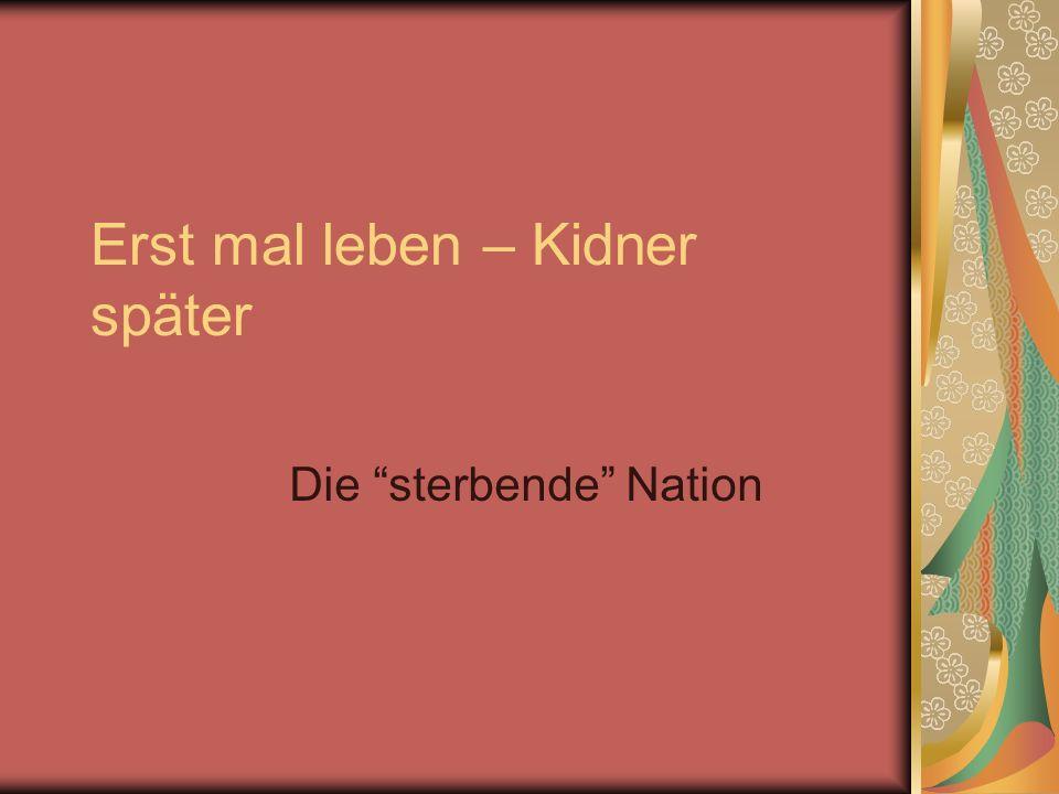 Erst mal leben – Kidner später Die sterbende Nation