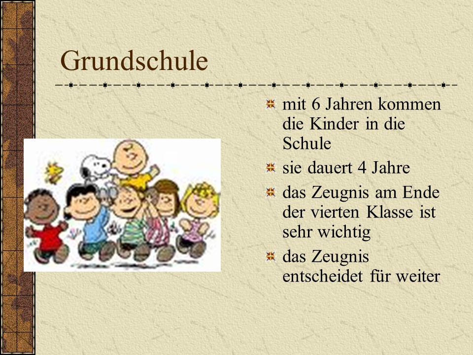 Grundschule mit 6 Jahren kommen die Kinder in die Schule sie dauert 4 Jahre das Zeugnis am Ende der vierten Klasse ist sehr wichtig das Zeugnis entsch