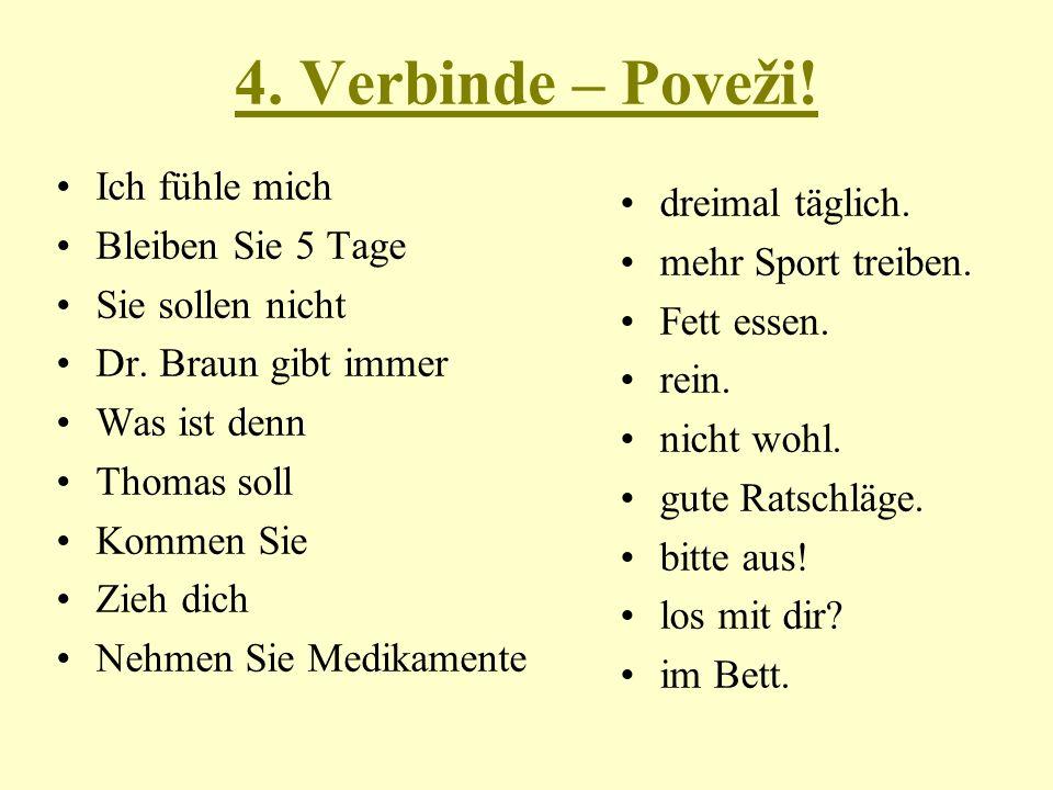 4. Verbinde – Poveži. Ich fühle mich Bleiben Sie 5 Tage Sie sollen nicht Dr.