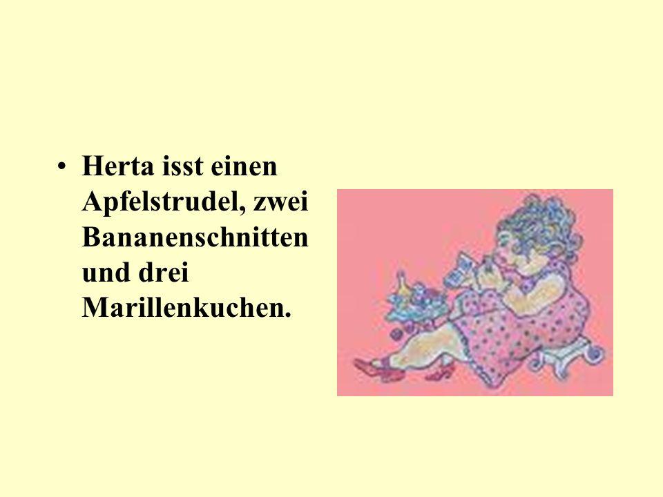 Herta isst einen Apfelstrudel, zwei Bananenschnitten und drei Marillenkuchen.