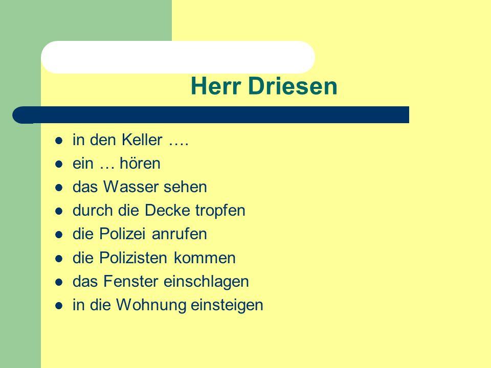 Herr Driesen in den Keller ….
