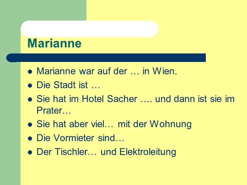 Marianne Marianne war auf der … in Wien.Die Stadt ist … Sie hat im Hotel Sacher ….