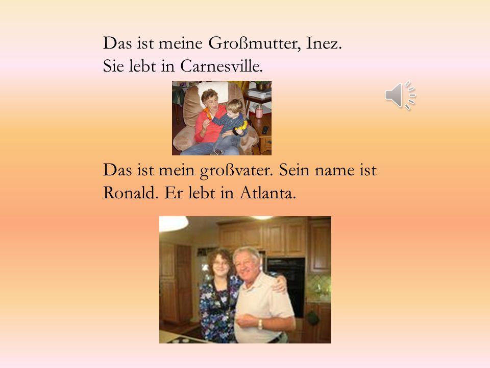 Das ist meine Großmutter, Inez. Sie lebt in Carnesville. Das ist mein großvater. Sein name ist Ronald. Er lebt in Atlanta.