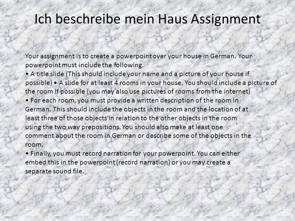 Ich beschreibe mein Haus Assignment Your assignment is to create a powerpoint over your house in German.