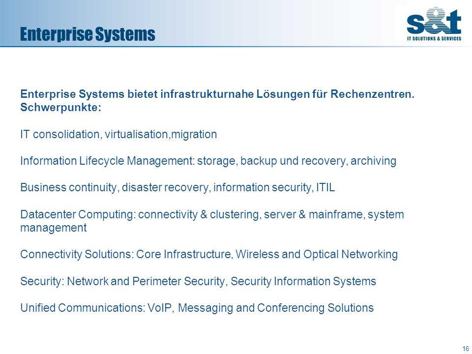 Enterprise Systems bietet infrastrukturnahe Lösungen für Rechenzentren. Schwerpunkte: IT consolidation, virtualisation,migration Information Lifecycle