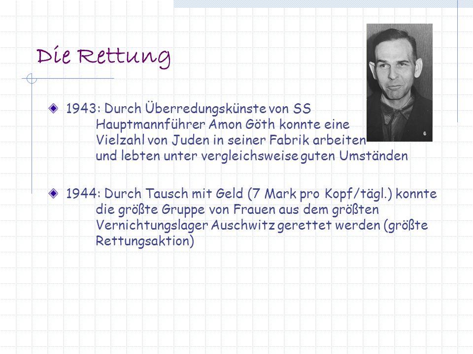 Die Rettung 1943: Durch Überredungskünste von SS Hauptmannführer Amon Göth konnte eine Vielzahl von Juden in seiner Fabrik arbeiten und lebten unter v
