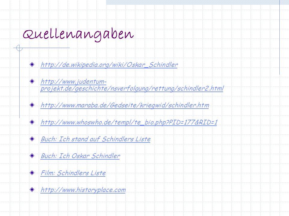 Quellenangaben http://de.wikipedia.org/wiki/Oskar_Schindler http://www.judentum- projekt.de/geschichte/nsverfolgung/rettung/schindler2.html http://www