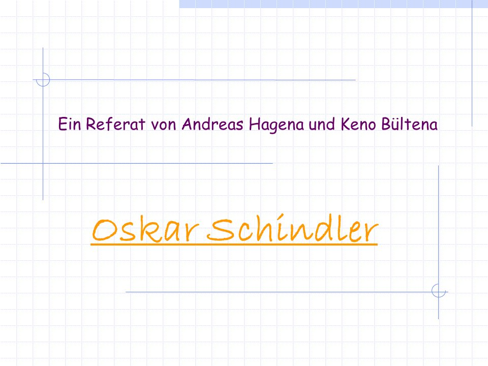 Ein Referat von Andreas Hagena und Keno Bültena Oskar Schindler