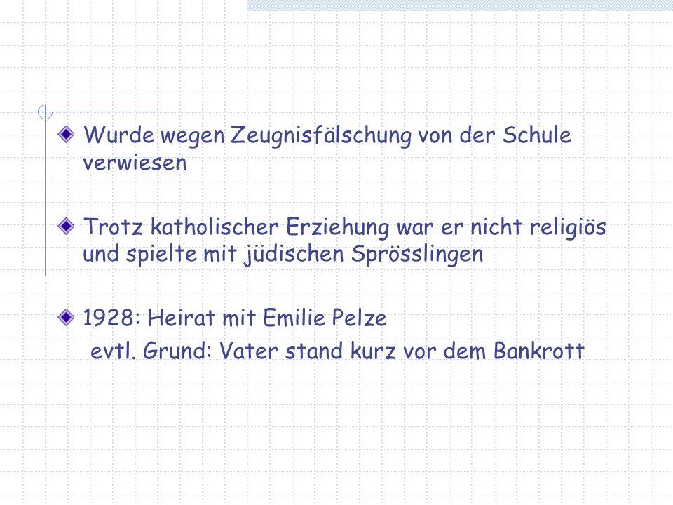 Wurde wegen Zeugnisfälschung von der Schule verwiesen Trotz katholischer Erziehung war er nicht religiös und spielte mit jüdischen Sprösslingen 1928: Heirat mit Emilie Pelze evtl.