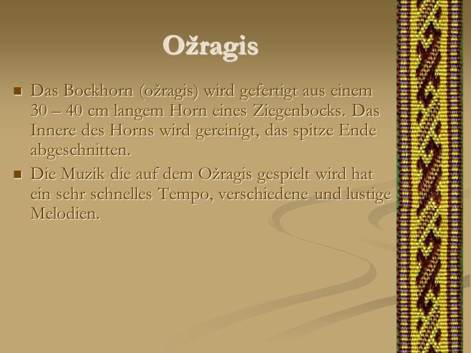 Ožragis Das Bockhorn (ožragis) wird gefertigt aus einem 30 – 40 cm langem Horn eines Ziegenbocks. Das Innere des Horns wird gereinigt, das spitze Ende