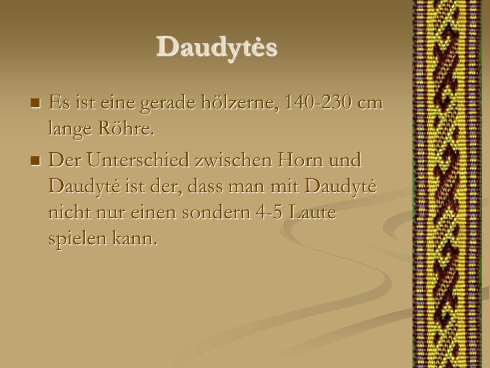 Daudytės Es ist eine gerade hölzerne, 140-230 cm lange Röhre. Es ist eine gerade hölzerne, 140-230 cm lange Röhre. Der Unterschied zwischen Horn und D
