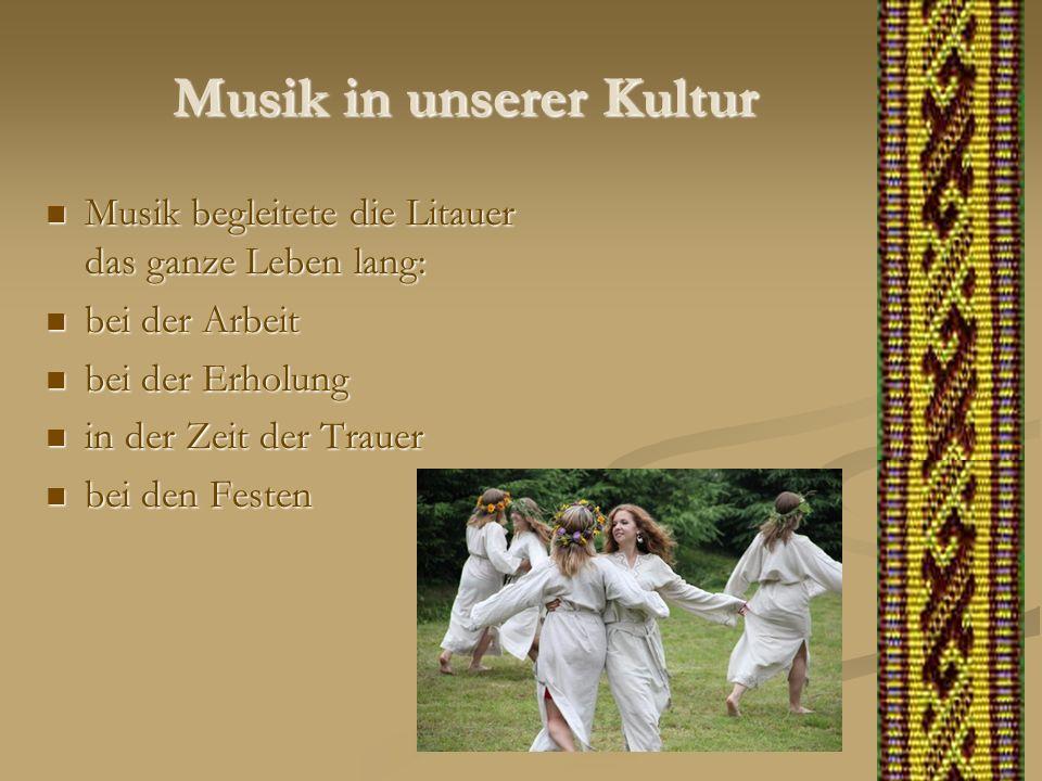 Musik in unserer Kultur Musik begleitete die Litauer das ganze Leben lang: Musik begleitete die Litauer das ganze Leben lang: bei der Arbeit bei der A