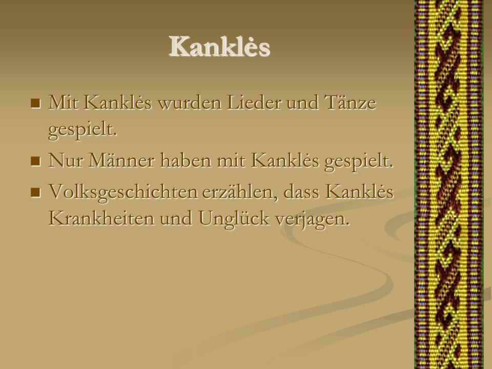 Kanklės Mit Kanklės wurden Lieder und Tänze gespielt. Mit Kanklės wurden Lieder und Tänze gespielt. Nur Männer haben mit Kanklės gespielt. Nur Männer