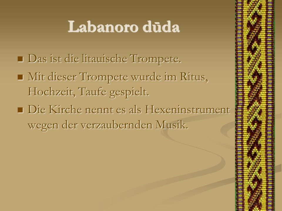 Labanoro dūda Das ist die litauische Trompete. Das ist die litauische Trompete. Mit dieser Trompete wurde im Ritus, Hochzeit, Taufe gespielt. Mit dies