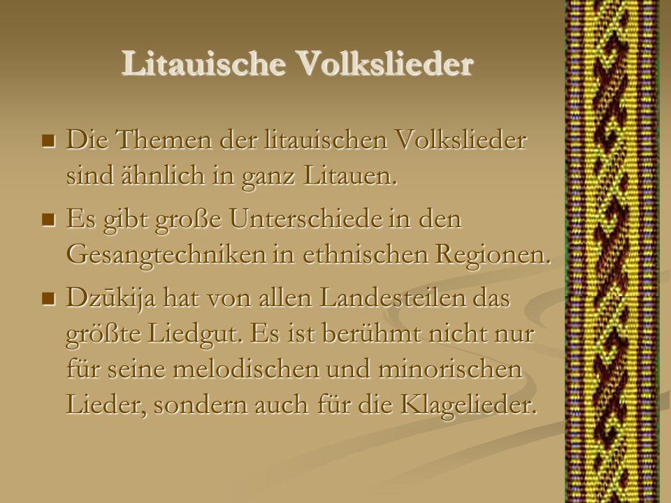 Litauische Volkslieder Die Themen der litauischen Volkslieder sind ähnlich in ganz Litauen. Die Themen der litauischen Volkslieder sind ähnlich in gan