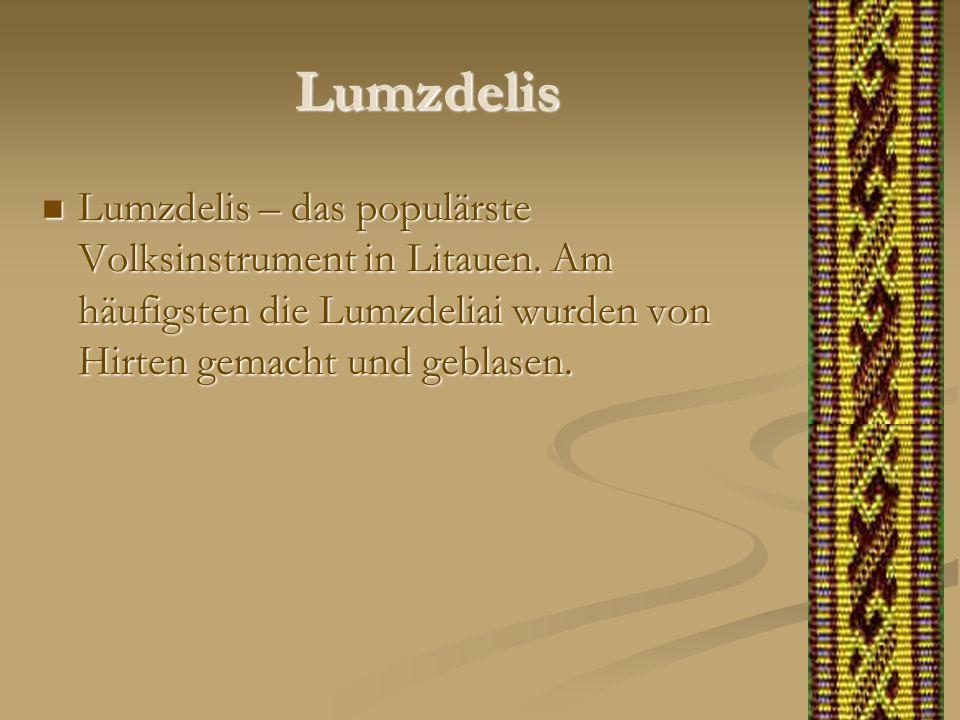 Lumzdelis Lumzdelis – das populärste Volksinstrument in Litauen. Am häufigsten die Lumzdeliai wurden von Hirten gemacht und geblasen. Lumzdelis – das
