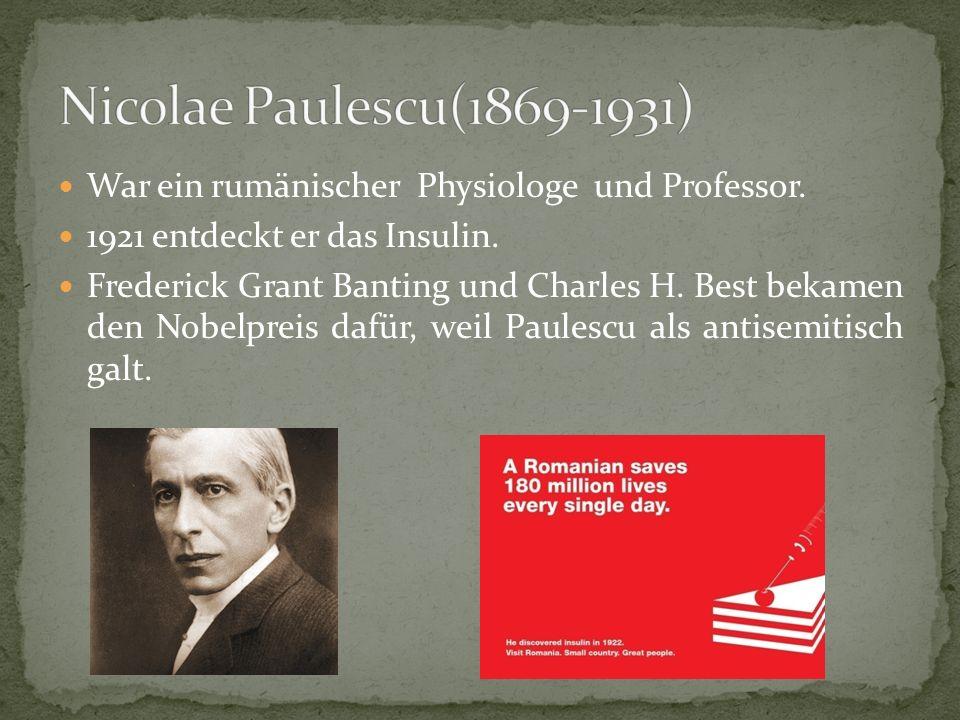 War ein rumänischer Physiologe und Professor.1921 entdeckt er das Insulin.