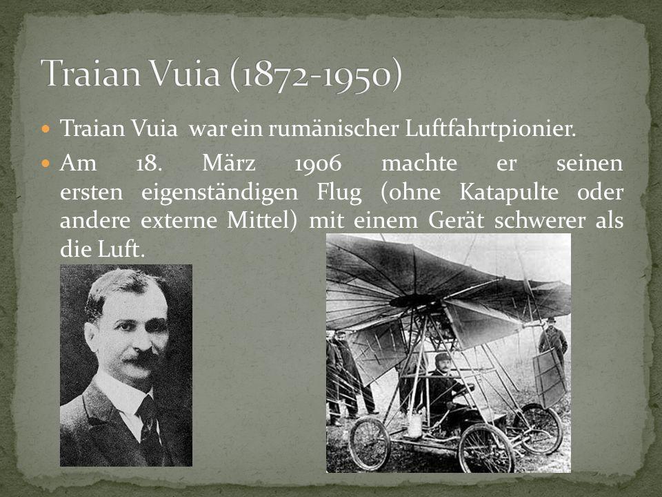 Traian Vuia war ein rumänischer Luftfahrtpionier.Am 18.