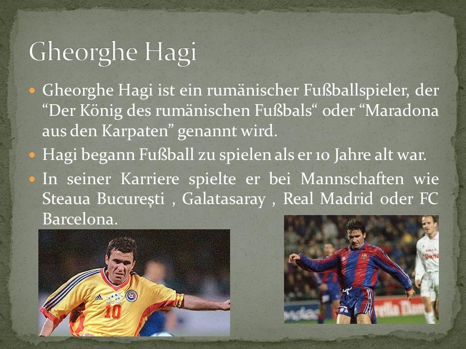 Gheorghe Hagi ist ein rumänischer Fußballspieler, der Der König des rumänischen Fußbals oder Maradona aus den Karpaten genannt wird.