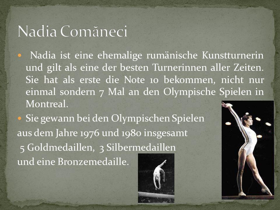 Nadia ist eine ehemalige rumänische Kunstturnerin und gilt als eine der besten Turnerinnen aller Zeiten.