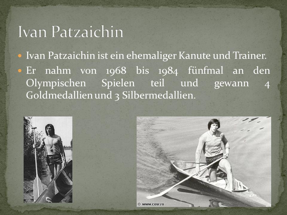 Ivan Patzaichin ist ein ehemaliger Kanute und Trainer.