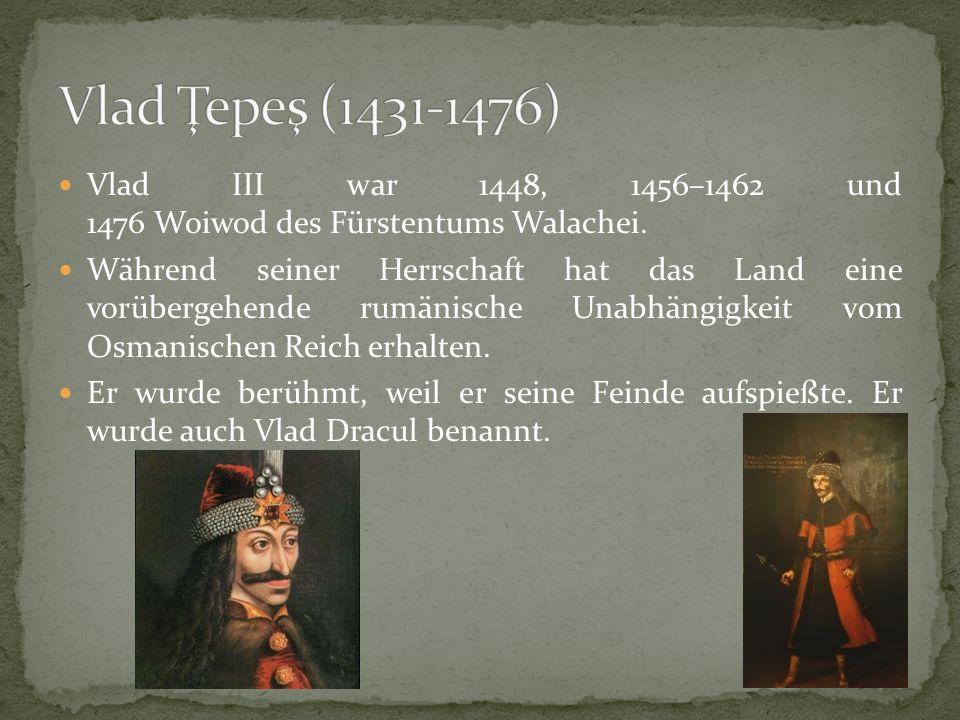 Vlad III war 1448, 1456–1462 und 1476 Woiwod des Fürstentums Walachei.