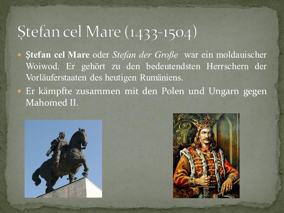Ștefan cel Mare oder Stefan der Große war ein moldauischer Woiwod.