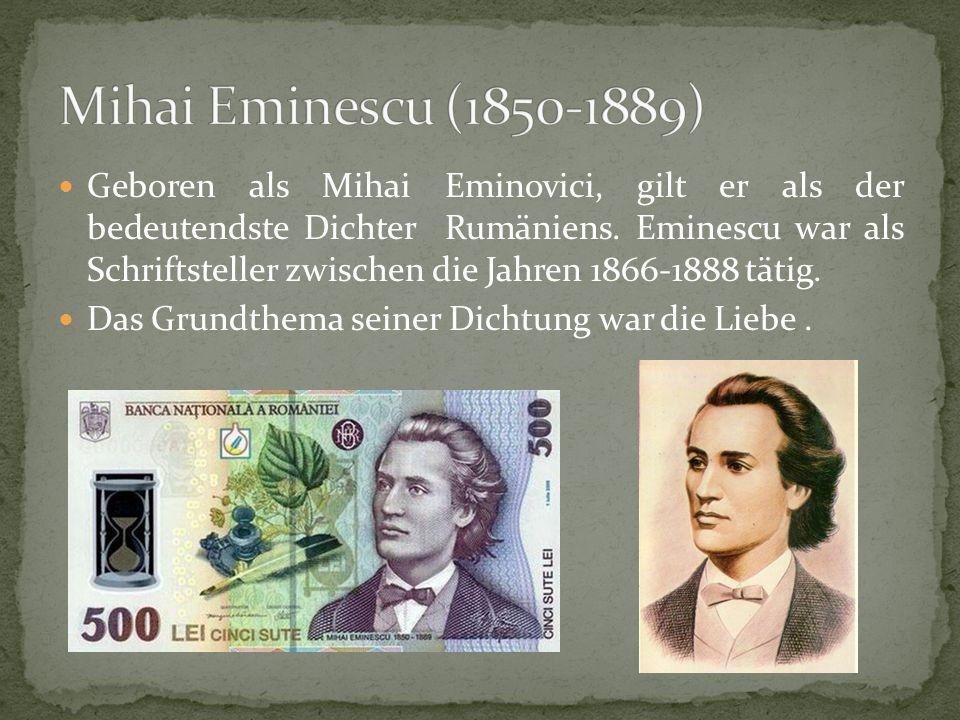 Geboren als Mihai Eminovici, gilt er als der bedeutendste Dichter Rumäniens.