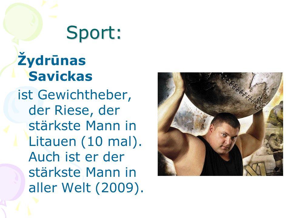 Žydrūnas Savickas ist Gewichtheber, der Riese, der stärkste Mann in Litauen (10 mal). Auch ist er der stärkste Mann in aller Welt (2009).Sport: