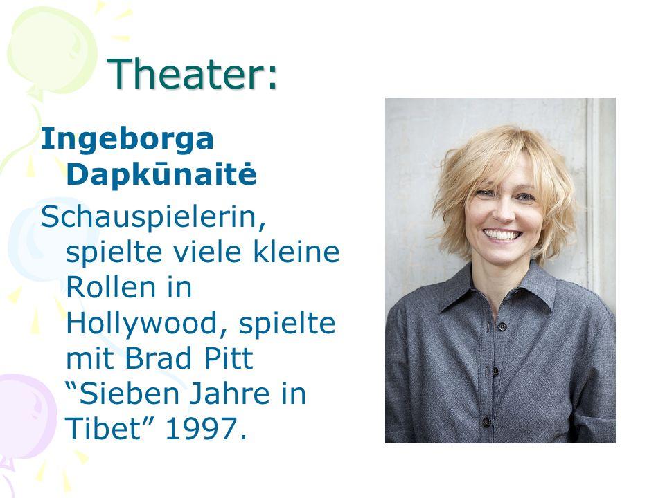 Theater: Ingeborga Dapkūnaitė Schauspielerin, spielte viele kleine Rollen in Hollywood, spielte mit Brad Pitt Sieben Jahre in Tibet 1997.