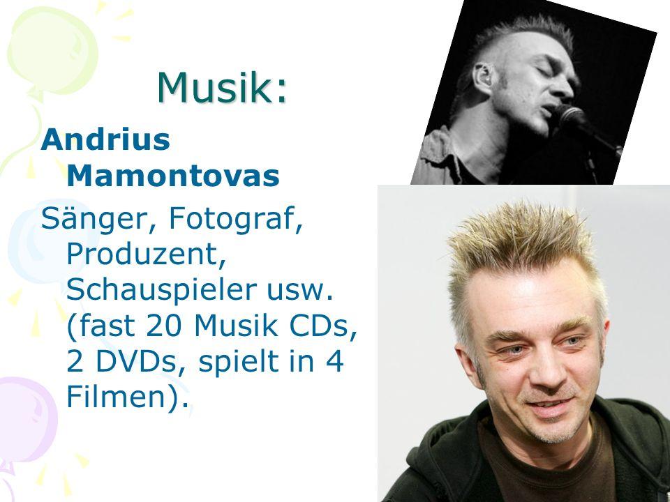 Musik: Andrius Mamontovas Sänger, Fotograf, Produzent, Schauspieler usw. (fast 20 Musik CDs, 2 DVDs, spielt in 4 Filmen).
