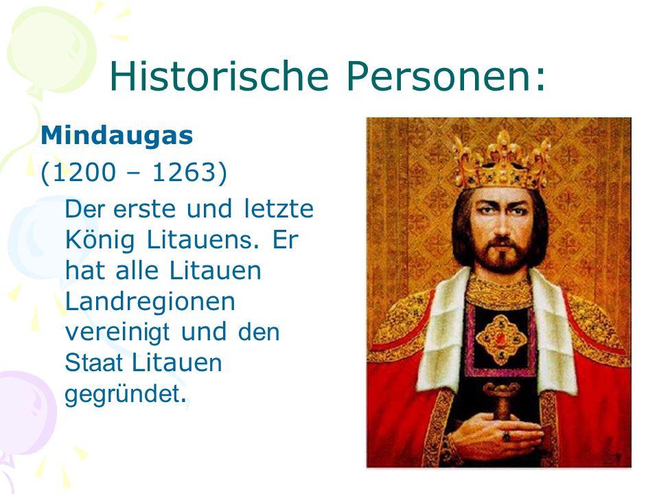 Historische Personen: Mindaugas (1200 – 1263) Der e rste und letzte König Litauen s. Er hat alle Litauen Landregionen verein igt und den Staat Litaue