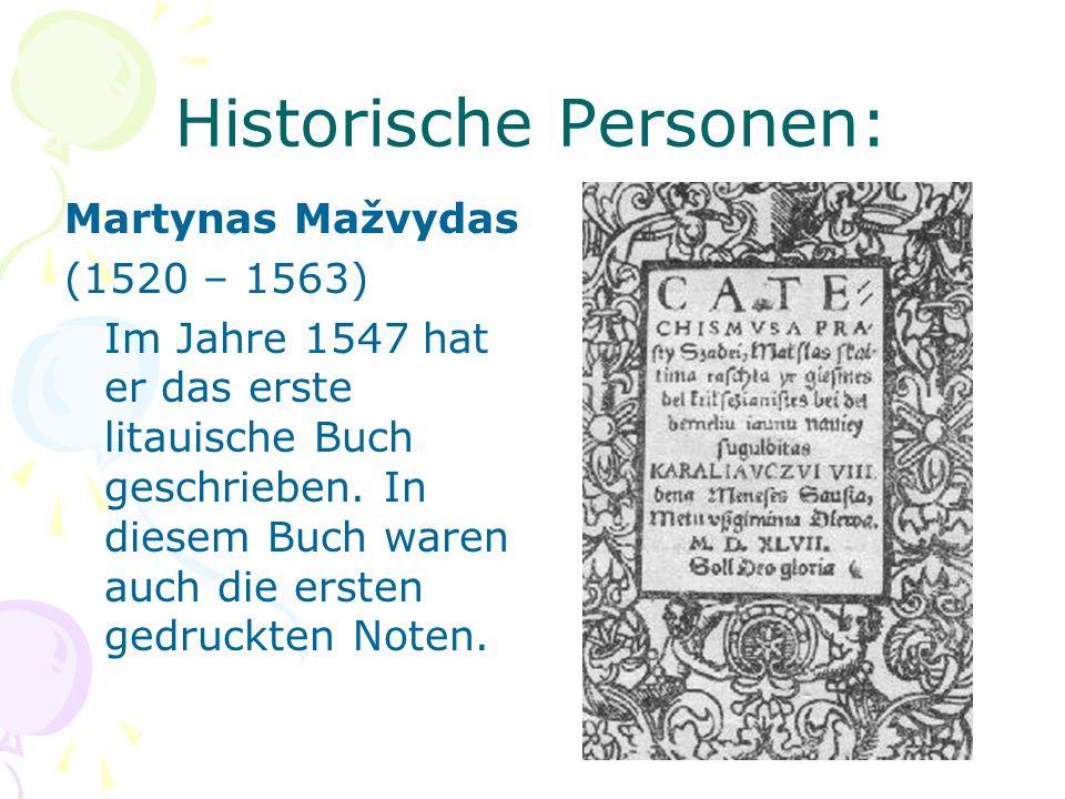 Historische Personen: Martynas Mažvydas (1520 – 1563) Im Jahre 1547 hat er das erste litauische Buch geschrieben. In diesem Buch waren auch die ersten