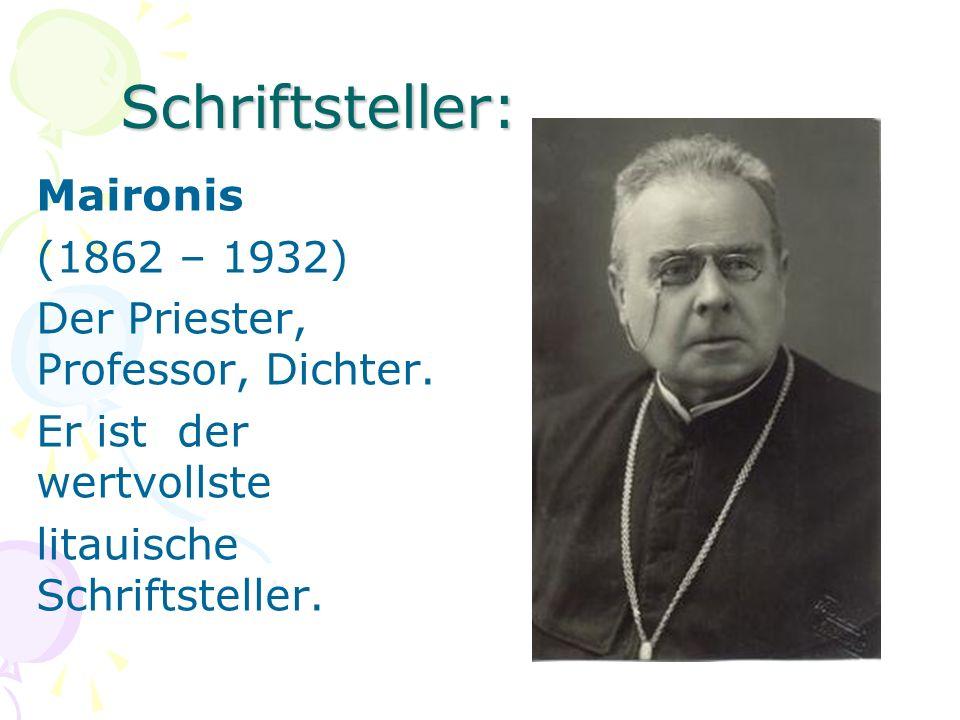 Schriftsteller: Maironis (1862 – 1932) Der Priester, Professor, Dichter. Er ist der wertvollste litauische Schriftsteller.