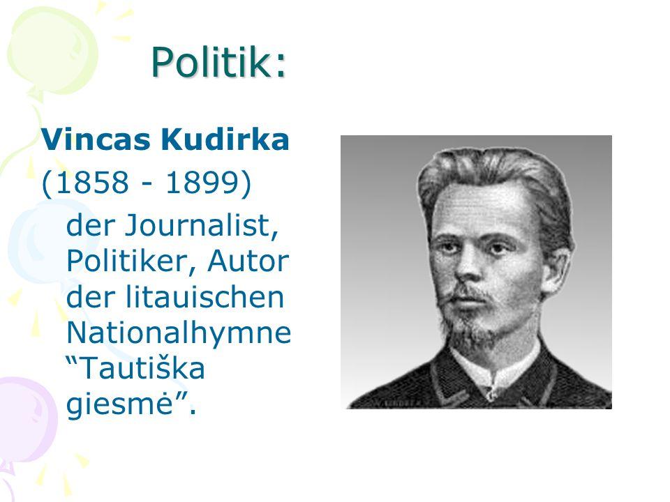 Vincas Kudirka (1858 - 1899) der Journalist, Politiker, Autor der litauischen Nationalhymne Tautiška giesmė. Politik: