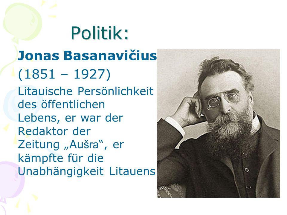 Politik: Jonas Basanavičius (1851 – 1927) Litauische Persönlichkeit des öffentlichen Lebens, er war der Redaktor der Zeitung Au šra, er kämpfte für di