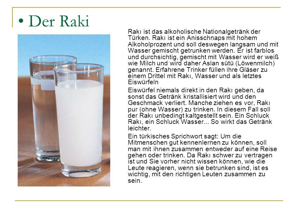 Der Raki Rakı ist das alkoholische Nationalgetränk der Türken. Rakı ist ein Anisschnaps mit hohem Alkoholprozent und soll deswegen langsam und mit Was