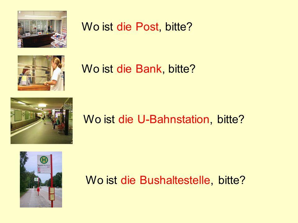 Wo ist die Post, bitte? Wo ist die Bank, bitte? Wo ist die U-Bahnstation, bitte? Wo ist die Bushaltestelle, bitte?