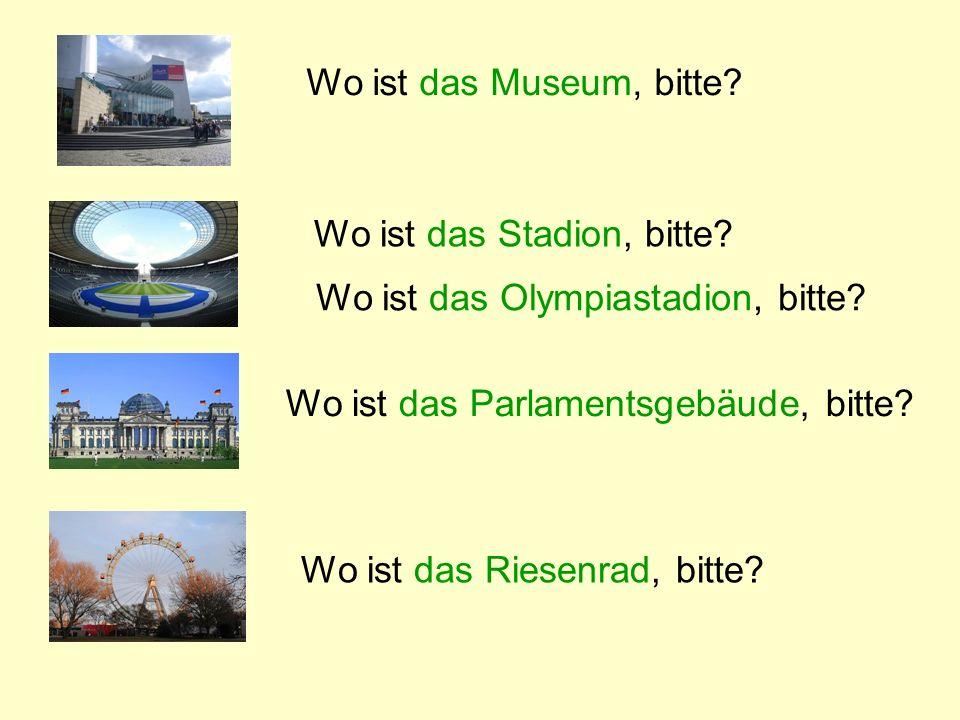Wo ist das Museum, bitte? Wo ist das Stadion, bitte? Wo ist das Olympiastadion, bitte? Wo ist das Parlamentsgebäude, bitte? Wo ist das Riesenrad, bitt