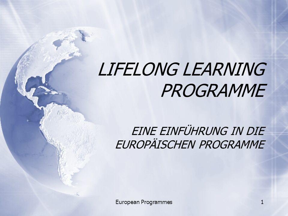 European Programmes1 LIFELONG LEARNING PROGRAMME EINE EINFÜHRUNG IN DIE EUROPÄISCHEN PROGRAMME